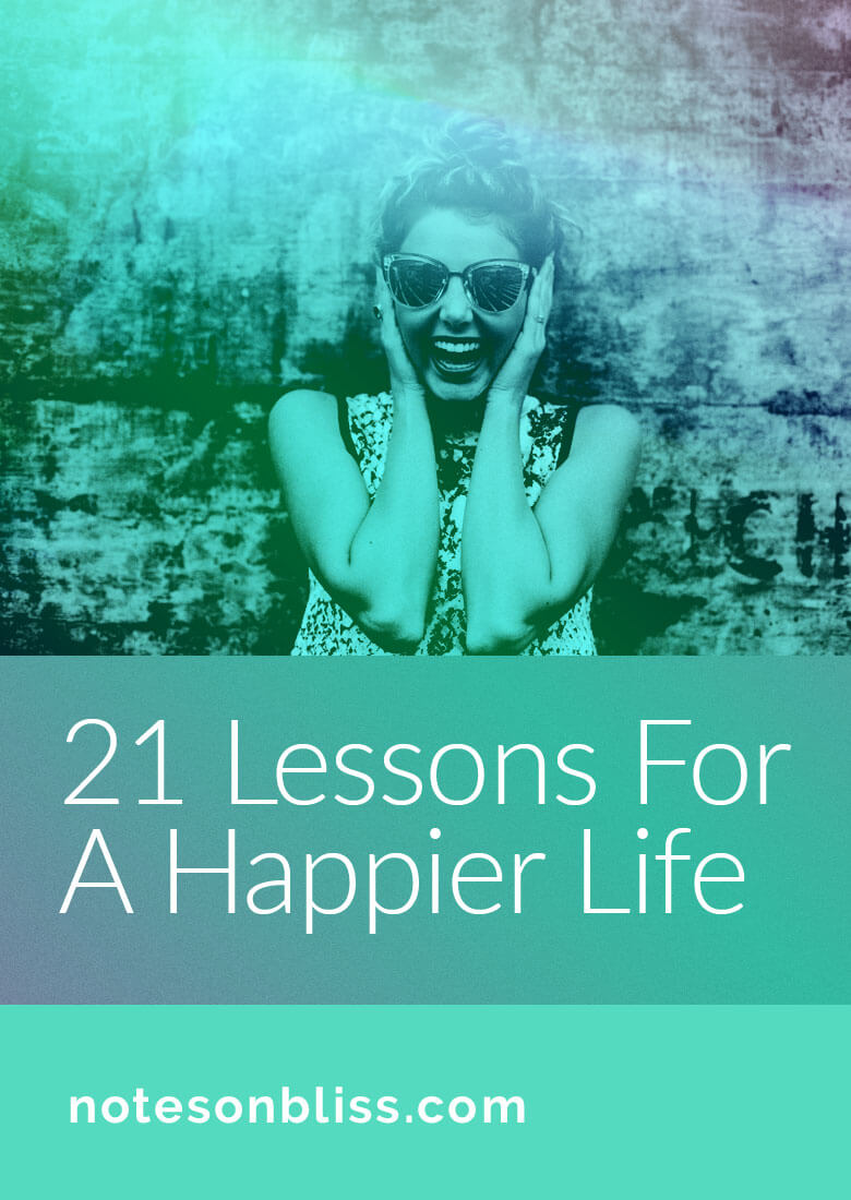Quotes About Happiness And Life Lessons Alluring 21 Life Lessons For A Happier Life  Notes On Bliss