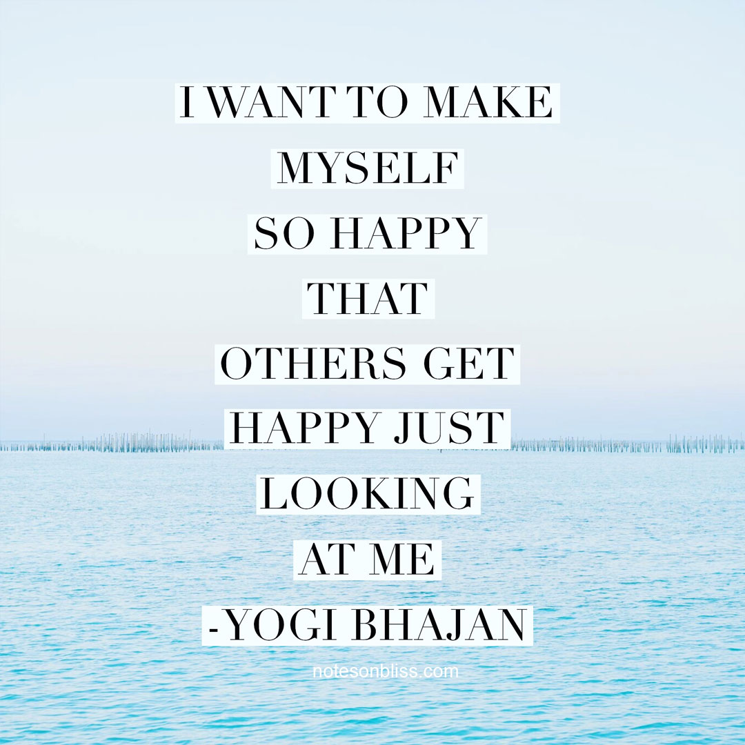 26 inspirational quotes to change your life notes on bliss make myself so happy yogi bhajan quote ccuart Choice Image