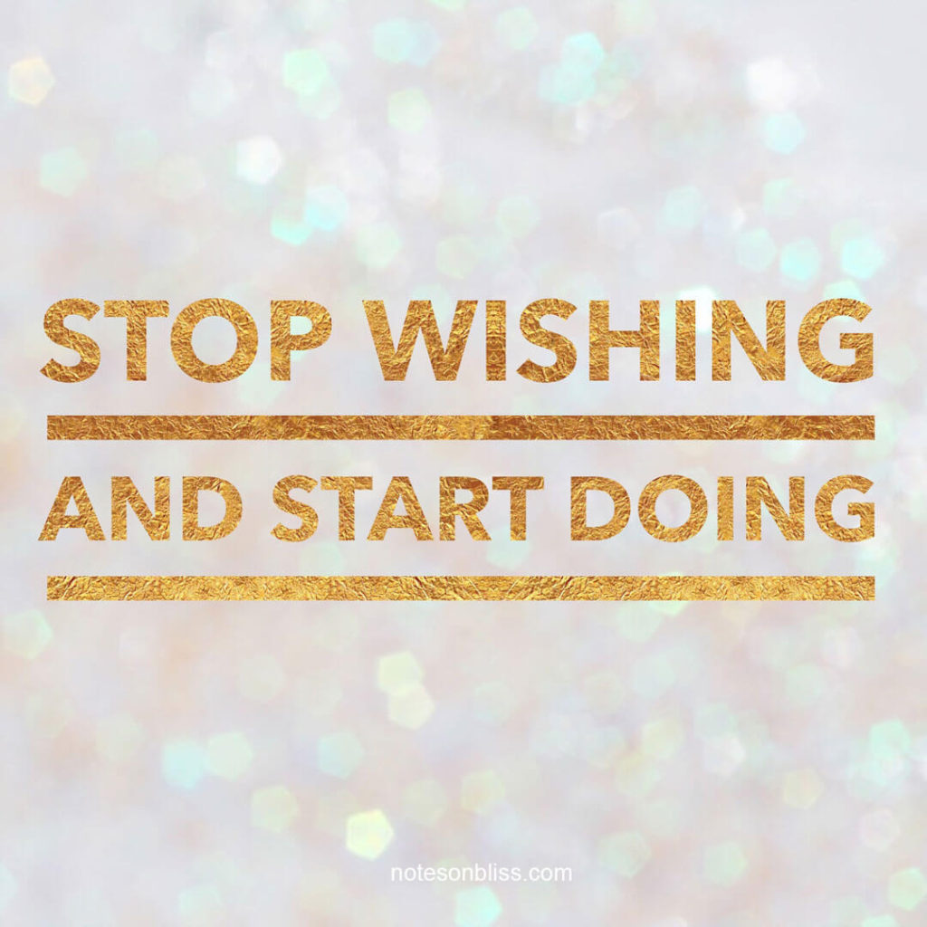 stop-wishing-start-doing-quote